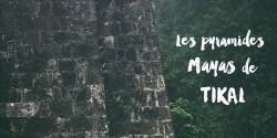 Image à la une - Temples de Tikal - Guatemala - ©jaimelemonde