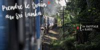 Prendre le train au Sri Lanka : un délice !